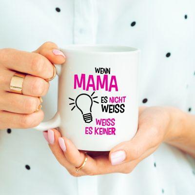 """Weiße Tasse """"Wenn Mama es nicht weiß, weiß es keiner"""""""