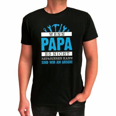 """T-Shirt """"Wenn Papa es nicht reparieren kann - sind wir am Arsch"""""""