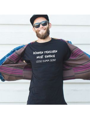 """T-Shirt """"Können Menschen nicht einfach leise dumm sein?"""""""