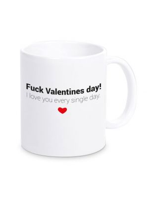 """Tasse """"Fuck Valentines day - I love you every single day."""""""