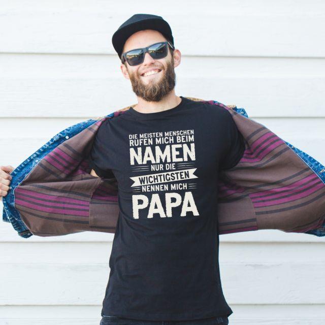 """T-Shirt """"Die meisten Menschen rufen mich beim Namen - nur die wichtigsten nennen mich Papa"""""""