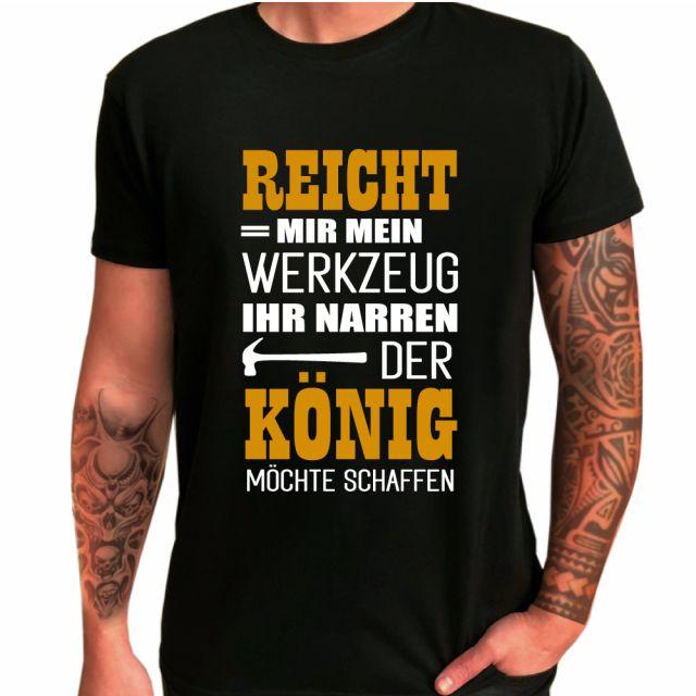 """T-Shirt """"Reicht mir mein Werkzeug Ihr Narren - Der König möchte schaffen"""""""