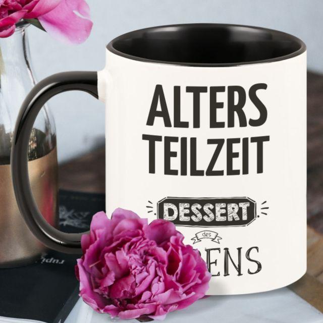 """Schwarze Tasse """"Altersteilzeit - Dessert des Lebens"""""""